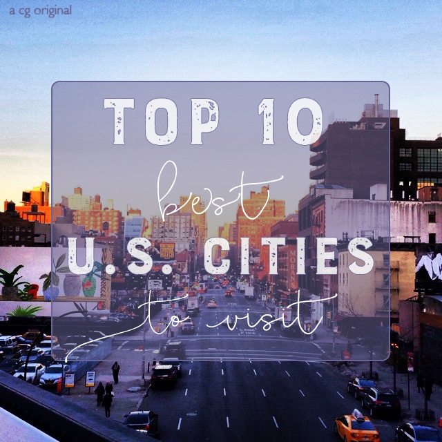 """The """"10 Best"""" Places To Visit In The U.S."""